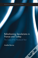 Refashioning Secularisms In France And Turkey
