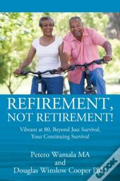 Refirement, Not Retirement! Vibrant At 80, Beyond Just Survival, Your Continuing Survival