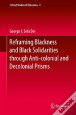Reframing Blackness Anti-Blackness And Black Solidarities Through Anti-Colonial And Decolonial Prisms