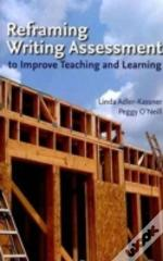 Reframing Writing Assessment To Improve Teaching & Learning