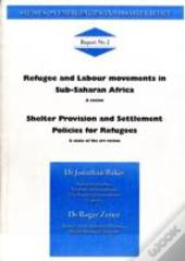 Refugee And Labour Movement In Sub-Saharan Africa And Shelter Provision And Settlement Policies For Refugees
