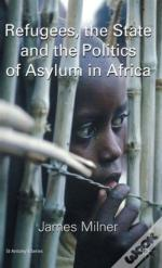 Refugees, The State And The Politics Of Asylum In Africa