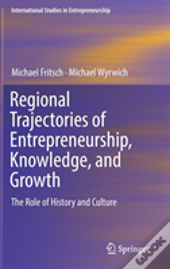Regional Trajectories Of Entrepreneurship, Knowledge, And Growth