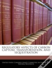 Regulatory Aspects Of Carbon Capture, Transportation, And Sequestration