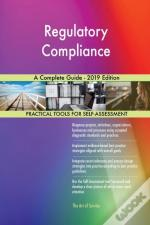 Regulatory Compliance A Complete Guide - 2019 Edition