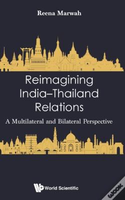 Wook.pt - Reimagining India-Thailand Relations: A Multilateral And Bilateral Perspective