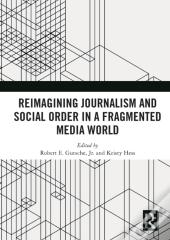 Reimagining Journalism And Social Order In A Fragmented Media World