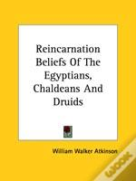 Reincarnation Beliefs Of The Egyptians, Chaldeans And Druids