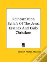 Reincarnation Beliefs Of The Jews, Essenes And Early Christians