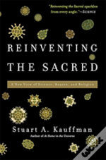 Reinventing The Sacred A New View Of Science, Reason, And Religion