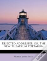 Rejected Addresses; Or, The New Theatrum