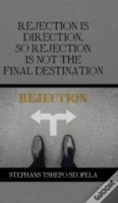 Rejection Is Direction, So Rejection Is Not The Final Destination