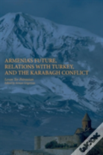 Relations With Turkey, The Karabagh Conflict, And Armenia'S Future