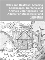 Relax And Destress: Amazing Landscapes, Gardens, And Animals Coloring Book For Adults For Stress Relief And Relaxation