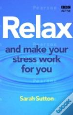 Relax And Make Your Stress Work For You