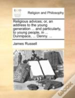 Religious Advices; Or, An Address To The