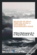 Reliques Of Stratford-On-Avon: A Souvenir Of Shakespeare'S Home