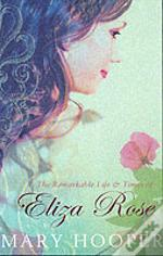 Remarkable Life And Times Of Eliza Rose