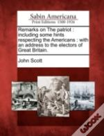 Remarks On The Patriot : Including Some Hints Respecting The Americans : With An Address To The Electors Of Great Britain.