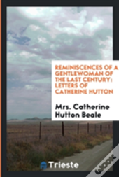 Reminiscences Of A Gentlewoman Of The Last Century: Letters Of Catherine Hutton