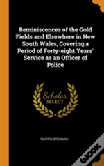Reminiscences Of The Gold Fields And Elsewhere In New South Wales, Covering A Period Of Forty-Eight Years' Service As An Officer Of Police