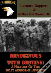 Rendezvous With Destiny: A History Of The 101st Airborne Division