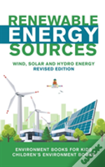 Renewable Energy Sources - Wind, Solar And Hydro Energy Revised Edition