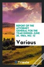 Report Of The Attorney General For The Year Ending June 30, 1964, No. 12
