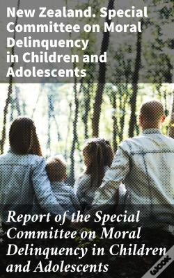 Wook.pt - Report Of The Special Committee On Moral Delinquency In Children And Adolescents