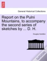 Report On The Pulni Mountains, To Accompany The Second Series Of Sketches By ... D. H.