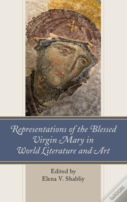 Wook.pt - Representations Of The Blessed Virgin Mary In World Literature And Art