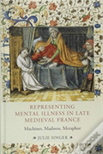 Representing Mental Illness In Late Medieval France.