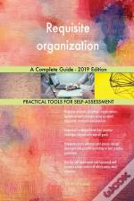 Requisite Organization A Complete Guide - 2019 Edition