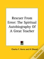 Rescuer From Error: The Spiritual Autobiography Of A Great Teacher