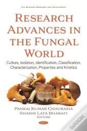 Research Advances In The Fungal World: Culture, Isolation, Identification, Classification, Characterization, Properties And Kinetics