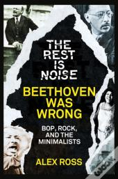 Rest Is Noise Series: Beethoven Was Wrong: Bop, Rock, And The Minimalists