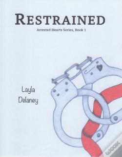 Wook.pt - Restrained - Arrested Hearts Series, Book 1