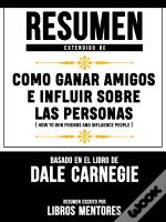 Resumen Extendido De Como Ganar Amigos E Influir Sobre Las Personas (How To Win Friends And Influence People) - Basado En El Libro De Dale Carnegie