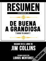 Resumen Extendido De De Buena A Grandiosa (Good To Great) - Basado En El Libro De Jim Collins