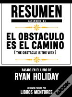 Resumen Extendido De El Obstáculo Es El Camino (The Obstacle Is The Way) - Basado En El Libro De Ryan Holiday