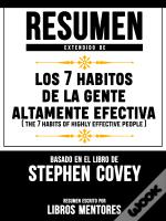Resumen Extendido De Los 7 Habitos De La Gente Altamente Efectiva (The 7 Habits Of Highly Effective People) – Basado En El Libro De Stephen Covey