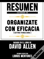 Resumen Extendido De Organizate Con Eficacia (Getting Things Done) – Basado En El Libro De David Allen