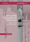 Retail Worker Politics, Race And Consumption In South Africa