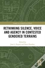 Rethinking Silence, Voice And Agency In Contested Gendered Terrains