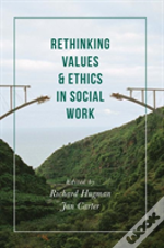 Rethinking Values & Ethics In Social Wor