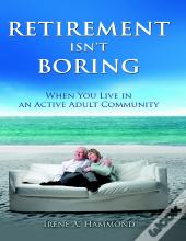 Retirement Isn'T Boring: When You Live In An Adult Community