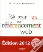 Reussir Son Referencement Web - Edition 2012