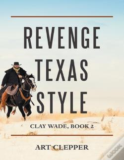 Wook.pt - Revenge Texas Style: Clay Wade, Book 2