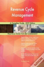Revenue Cycle Management A Complete Guide - 2019 Edition