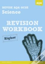 Revise Aqa: Gcse Science A Revision Workbook Higher